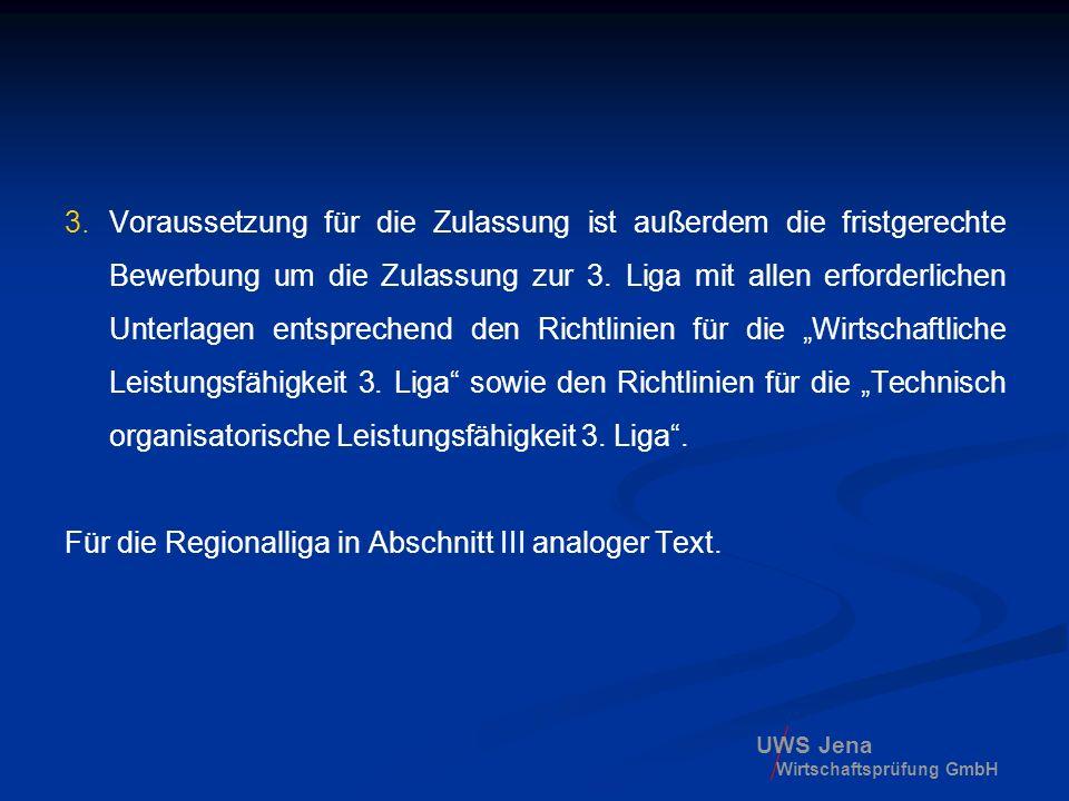 UWS Jena Wirtschaftsprüfung GmbH 3.Voraussetzung für die Zulassung ist außerdem die fristgerechte Bewerbung um die Zulassung zur 3. Liga mit allen erf