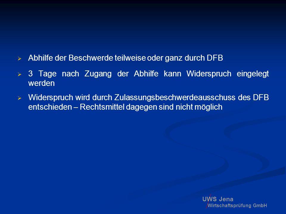 UWS Jena Wirtschaftsprüfung GmbH Abhilfe der Beschwerde teilweise oder ganz durch DFB 3 Tage nach Zugang der Abhilfe kann Widerspruch eingelegt werden