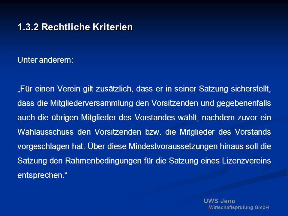 UWS Jena Wirtschaftsprüfung GmbH 1.3.2 Rechtliche Kriterien Unter anderem: Für einen Verein gilt zusätzlich, dass er in seiner Satzung sicherstellt, d