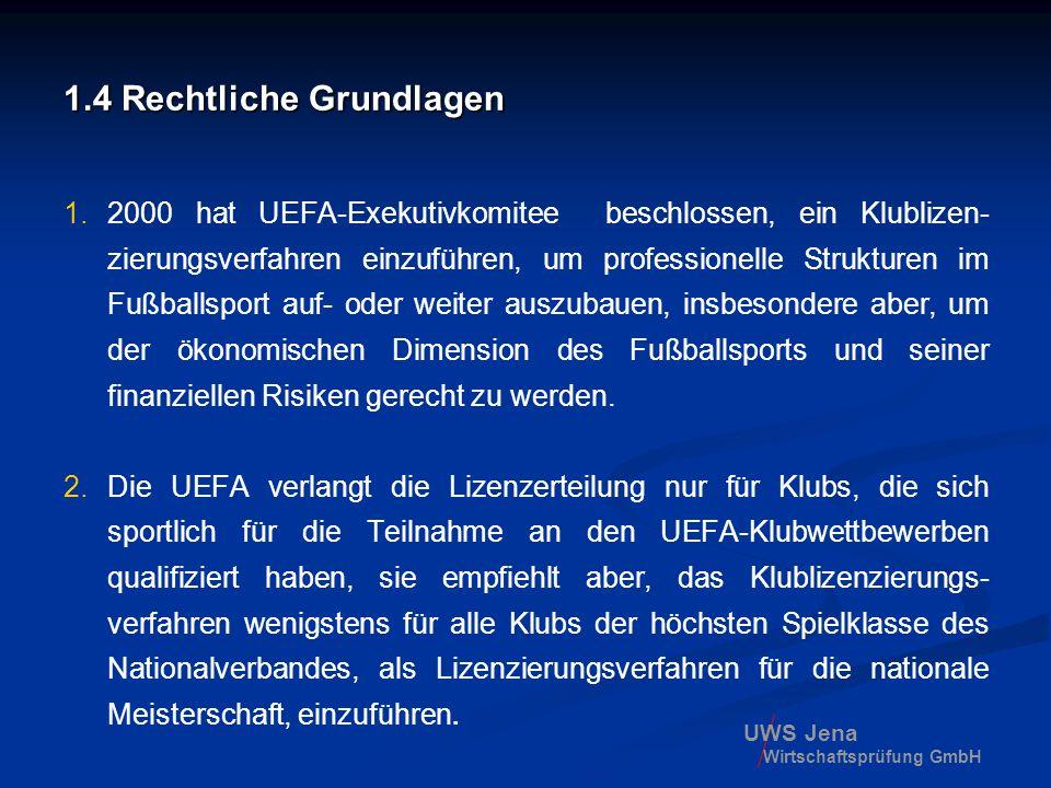 UWS Jena Wirtschaftsprüfung GmbH 1.4 Rechtliche Grundlagen 1.2000 hat UEFA-Exekutivkomitee beschlossen, ein Klublizen- zierungsverfahren einzuführen,