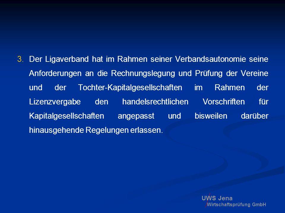 UWS Jena Wirtschaftsprüfung GmbH 3.Der Ligaverband hat im Rahmen seiner Verbandsautonomie seine Anforderungen an die Rechnungslegung und Prüfung der V