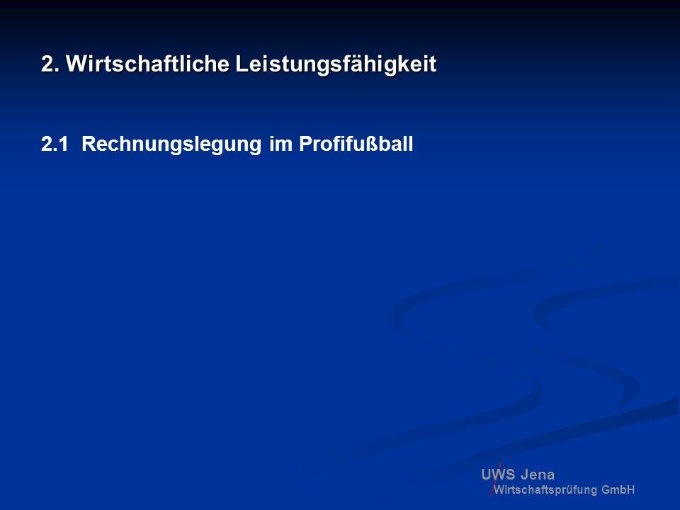 UWS Jena Wirtschaftsprüfung GmbH 2. Wirtschaftliche Leistungsfähigkeit 2.1 Rechnungslegung im Profifußball