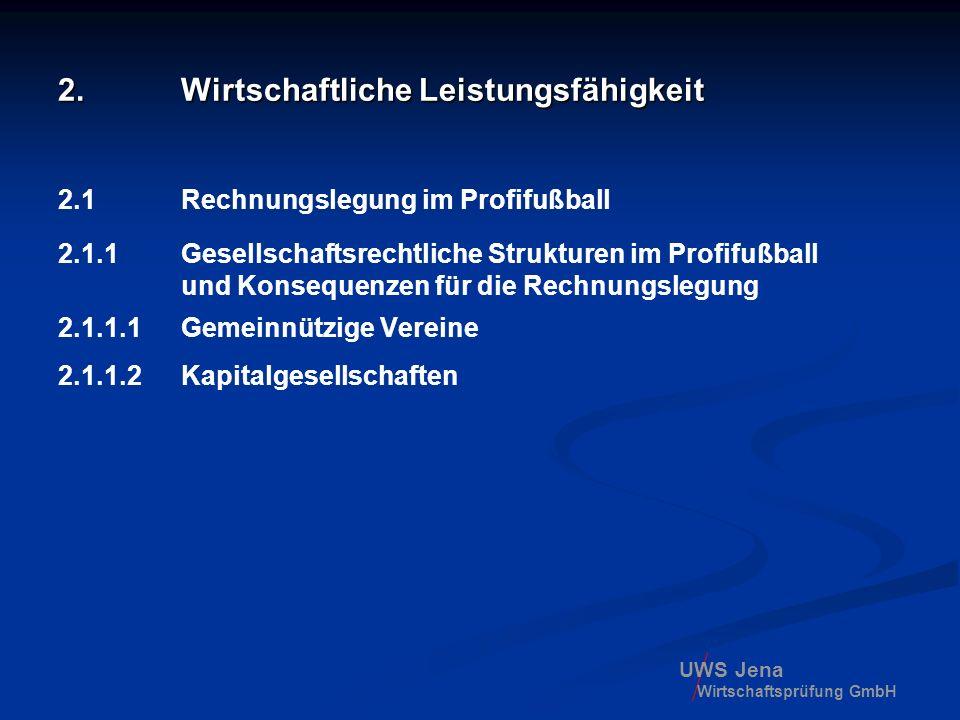 UWS Jena Wirtschaftsprüfung GmbH 2.1.1.2 Kapitalgesellschaften 1.§ 8 LO (Lizenzierungsordnung): Kapitalgesellschaften müssen zum Zeitpunkt der erstmaligen Lizenzerteilung zum Nachweis ihrer wirtschaftlichen Leistungsfähigkeit darlegen, dass das gezeichnete Kapital mindestens EUR 2.500.000 beträgt.