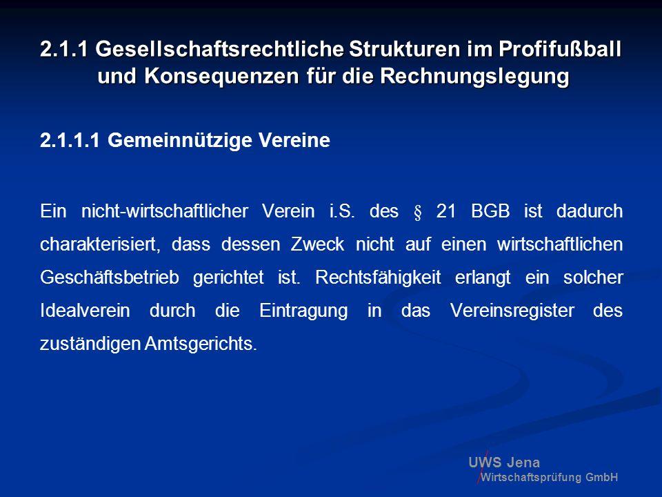 UWS Jena Wirtschaftsprüfung GmbH 2.1.1 Gesellschaftsrechtliche Strukturen im Profifußball und Konsequenzen für die Rechnungslegung 2.1.1.1 Gemeinnützi