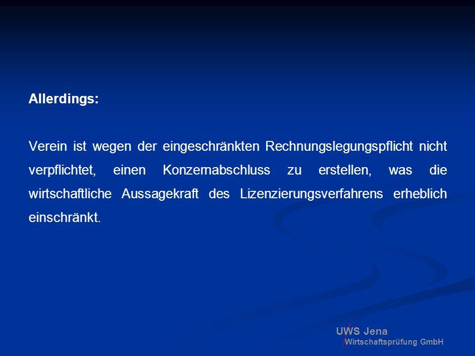 UWS Jena Wirtschaftsprüfung GmbH Allerdings: Verein ist wegen der eingeschränkten Rechnungslegungspflicht nicht verpflichtet, einen Konzernabschluss z