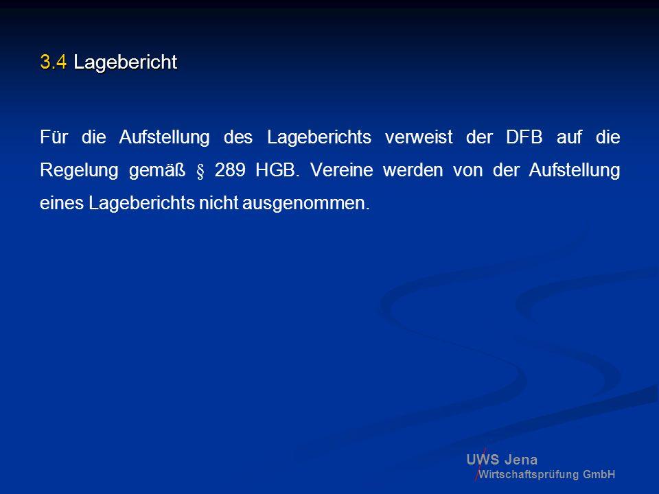 UWS Jena Wirtschaftsprüfung GmbH 3.4 Lagebericht Für die Aufstellung des Lageberichts verweist der DFB auf die Regelung gemäß § 289 HGB. Vereine werde