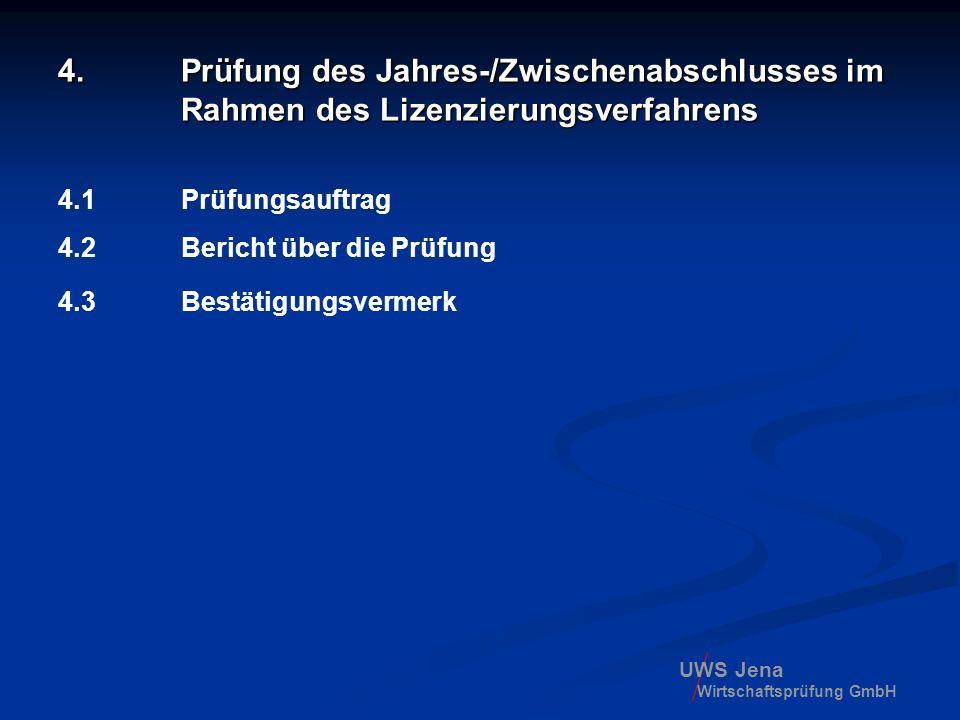 UWS Jena Wirtschaftsprüfung GmbH 4. Prüfung des Jahres-/Zwischenabschlusses im Rahmen des Lizenzierungsverfahrens 4.1 Prüfungsauftrag 4.2 Bericht über