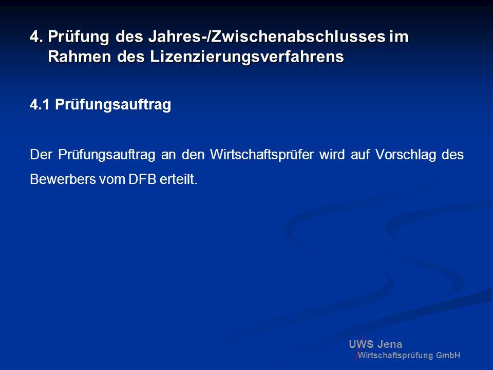 UWS Jena Wirtschaftsprüfung GmbH 4. Prüfung des Jahres-/Zwischenabschlusses im Rahmen des Lizenzierungsverfahrens 4.1 Prüfungsauftrag Der Prüfungsauft