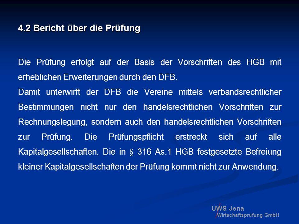 UWS Jena Wirtschaftsprüfung GmbH 4.2 Bericht über die Prüfung Die Prüfung erfolgt auf der Basis der Vorschriften des HGB mit erheblichen Erweiterungen
