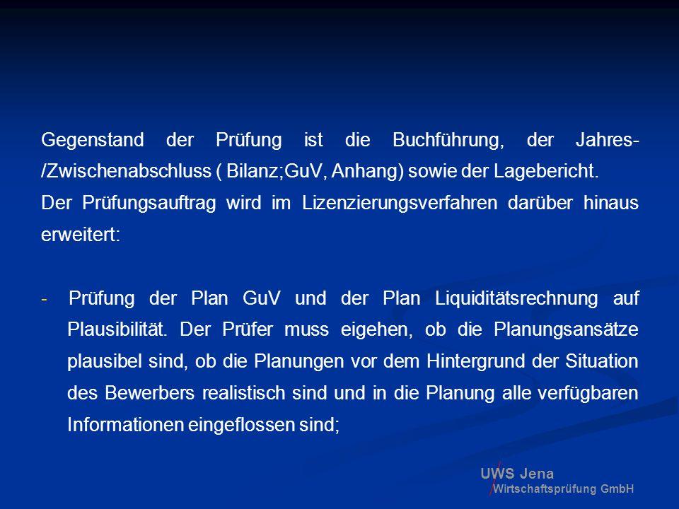 UWS Jena Wirtschaftsprüfung GmbH Gegenstand der Prüfung ist die Buchführung, der Jahres- /Zwischenabschluss ( Bilanz;GuV, Anhang) sowie der Lageberich