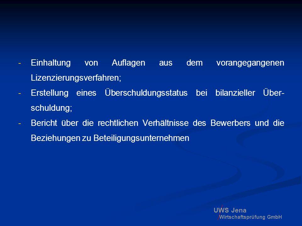UWS Jena Wirtschaftsprüfung GmbH -Einhaltung von Auflagen aus dem vorangegangenen Lizenzierungsverfahren; -Erstellung eines Überschuldungsstatus bei b