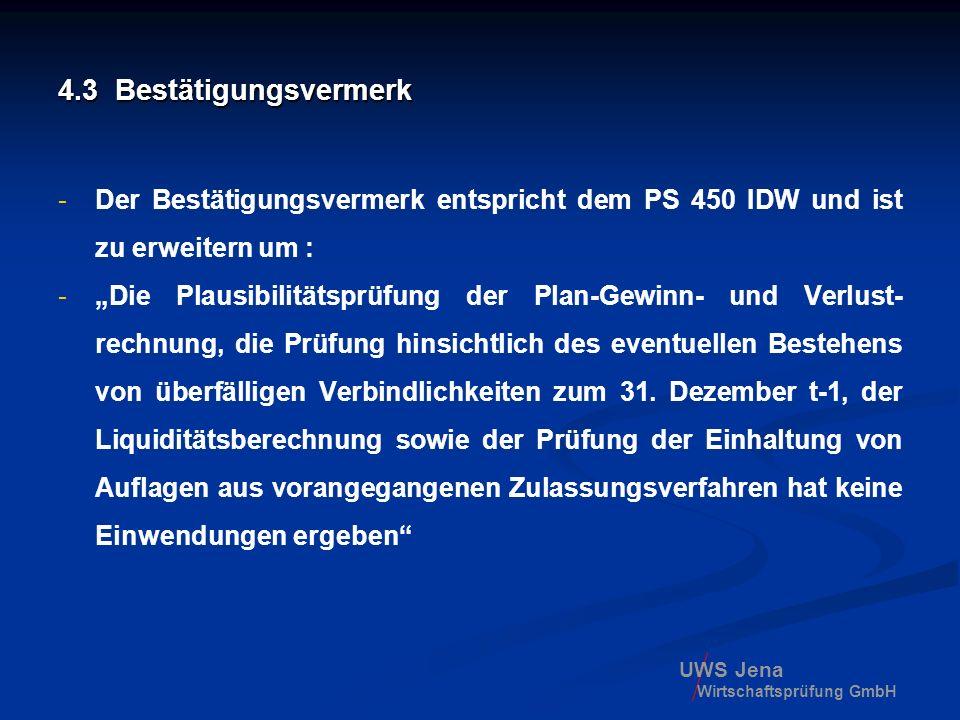 UWS Jena Wirtschaftsprüfung GmbH 4.3 Bestätigungsvermerk -Der Bestätigungsvermerk entspricht dem PS 450 IDW und ist zu erweitern um : -Die Plausibilit