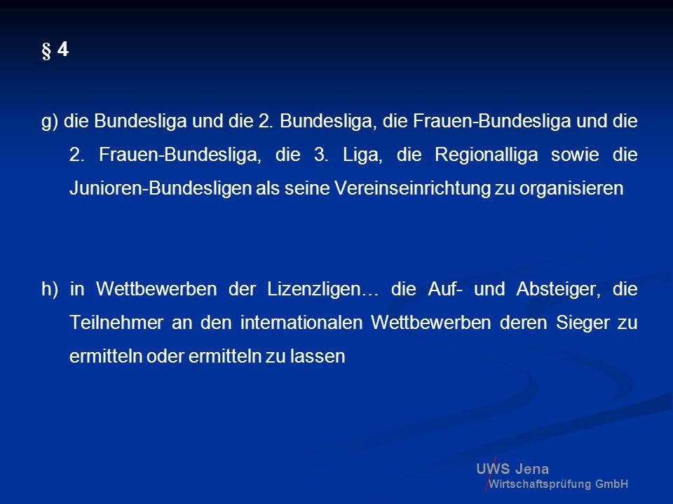 UWS Jena Wirtschaftsprüfung GmbH § 7 Ordentliche Mitglieder sind a.Die Landes- und Regionalverbände b.Der Ligaverband § 16 Der Ligaverband ist der Zusammenschluss der lizenzierten Vereine und Kapitalgesellschaften der Bundesliga und der 2.