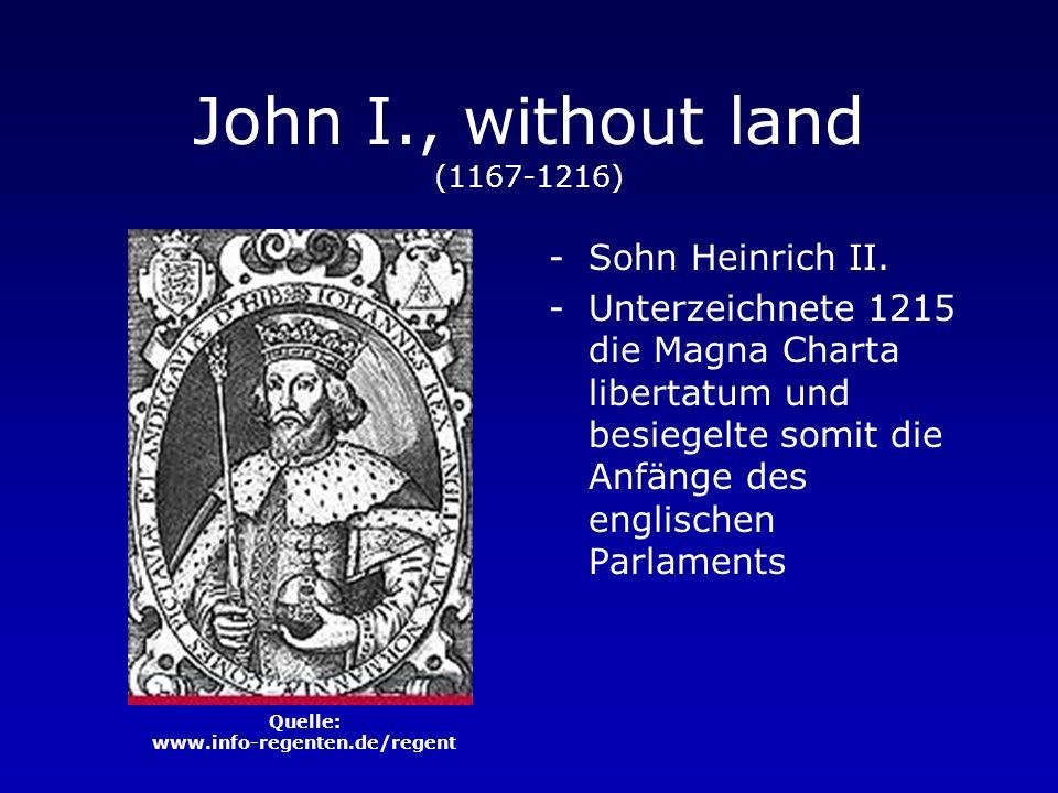 Richard I., Lionheart (1157-1199) -Sohn Heinrich II. -Verheiratet mit der Tochter des französischen Königs -Wurde während eines Kreuzzugs entführt und