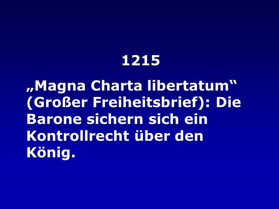 Magna Charta libertatum (Großer Freiheitsbrief): Die Barone sichern sich ein Kontrollrecht über den König.