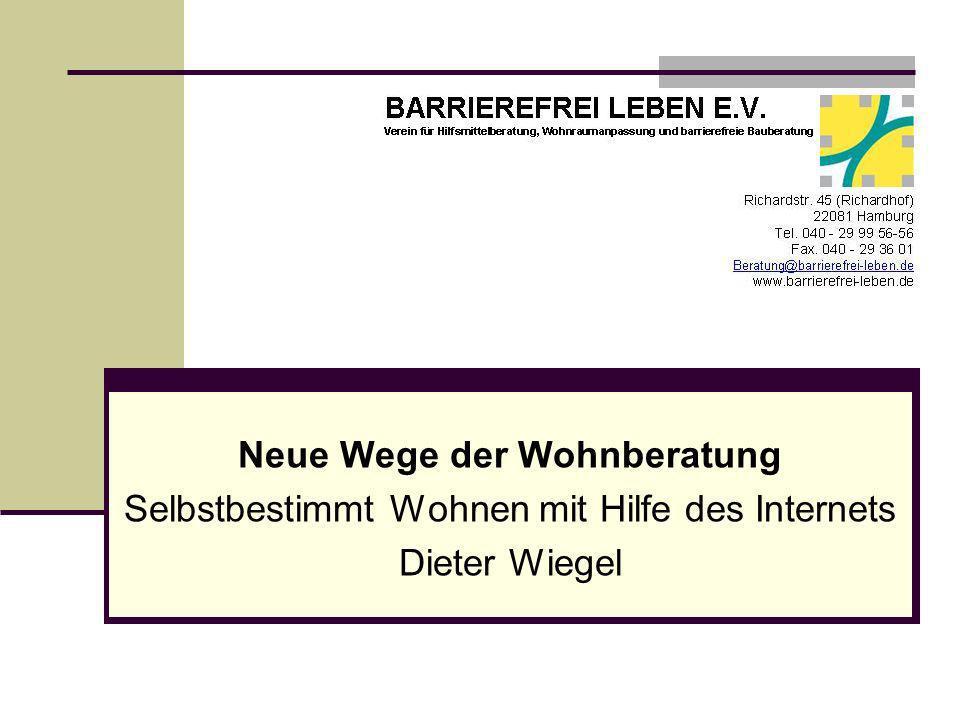 Neue Wege der Wohnberatung Selbstbestimmt Wohnen mit Hilfe des Internets Dieter Wiegel