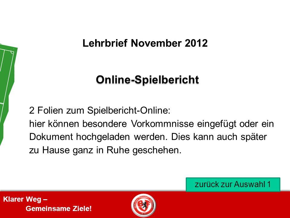Klarer Weg – Gemeinsame Ziele! Lehrbrief November 2012 zurück zur Auswahl 1 Online-Spielbericht 2 Folien zum Spielbericht-Online: hier können besonder