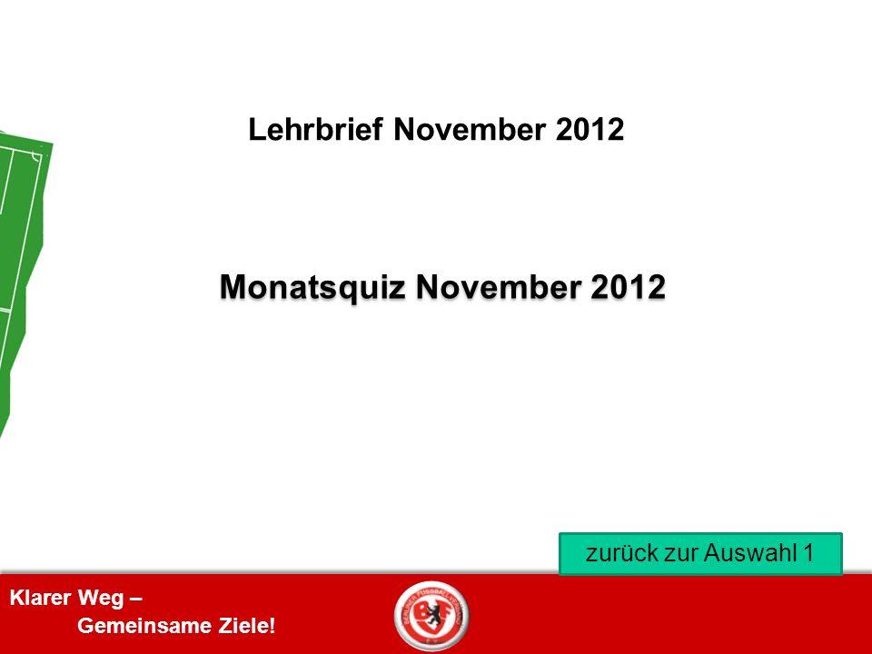 Klarer Weg – Gemeinsame Ziele! Lehrbrief November 2012 zurück zur Auswahl 1 Monatsquiz November 2012
