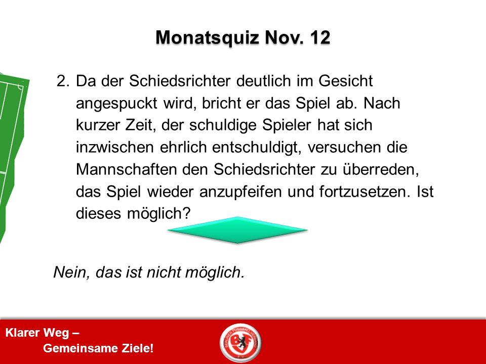 Klarer Weg – Gemeinsame Ziele! Monatsquiz Nov. 12 2. Da der Schiedsrichter deutlich im Gesicht angespuckt wird, bricht er das Spiel ab. Nach kurzer Ze
