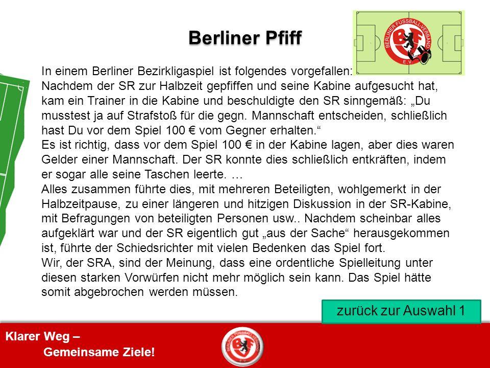 Klarer Weg – Gemeinsame Ziele! Berliner Pfiff In einem Berliner Bezirkligaspiel ist folgendes vorgefallen: Nachdem der SR zur Halbzeit gepfiffen und s