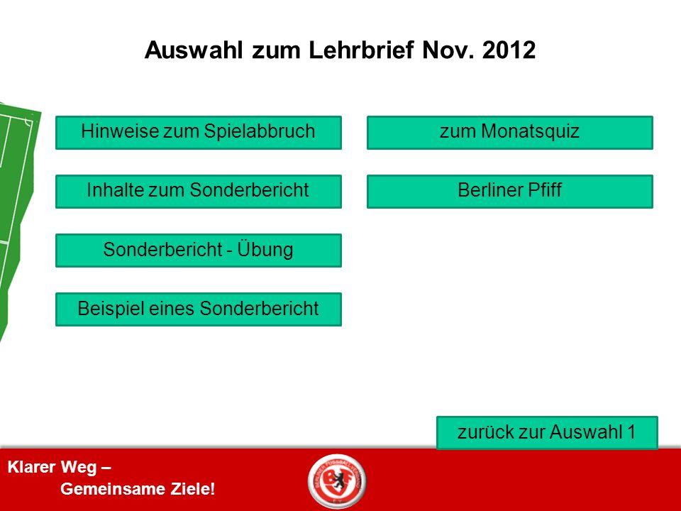 Klarer Weg – Gemeinsame Ziele! Auswahl zum Lehrbrief Nov. 2012 Inhalte zum Sonderbericht Hinweise zum Spielabbruchzum Monatsquiz Sonderbericht - Übung