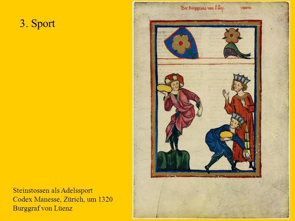 11 Steinstossen als Adelssport Codex Manesse, Zürich, um 1320 Burggraf von Lüenz 3. Sport