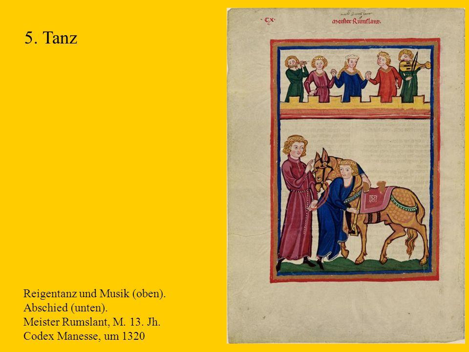 14 Reigentanz und Musik (oben). Abschied (unten). Meister Rumslant, M. 13. Jh. Codex Manesse, um 1320 5. Tanz