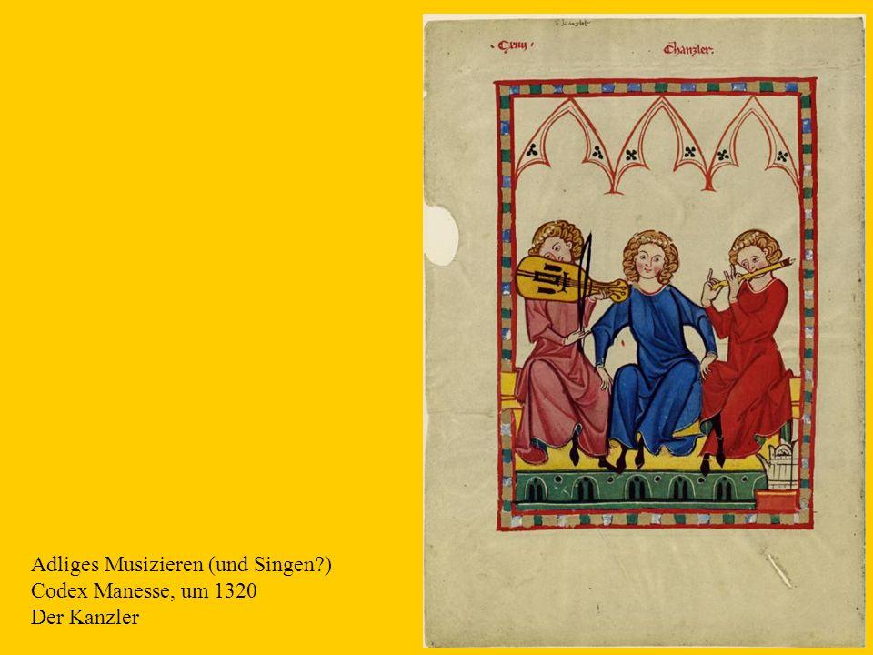 15 Adliges Musizieren (und Singen?) Codex Manesse, um 1320 Der Kanzler