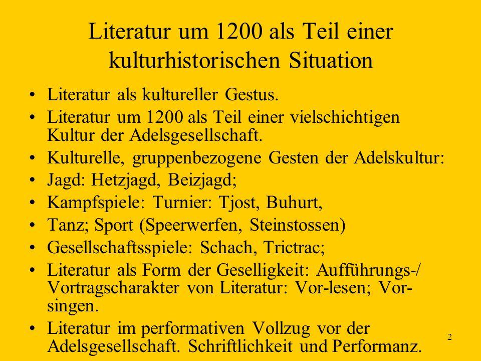2 Literatur um 1200 als Teil einer kulturhistorischen Situation Literatur als kultureller Gestus. Literatur um 1200 als Teil einer vielschichtigen Kul