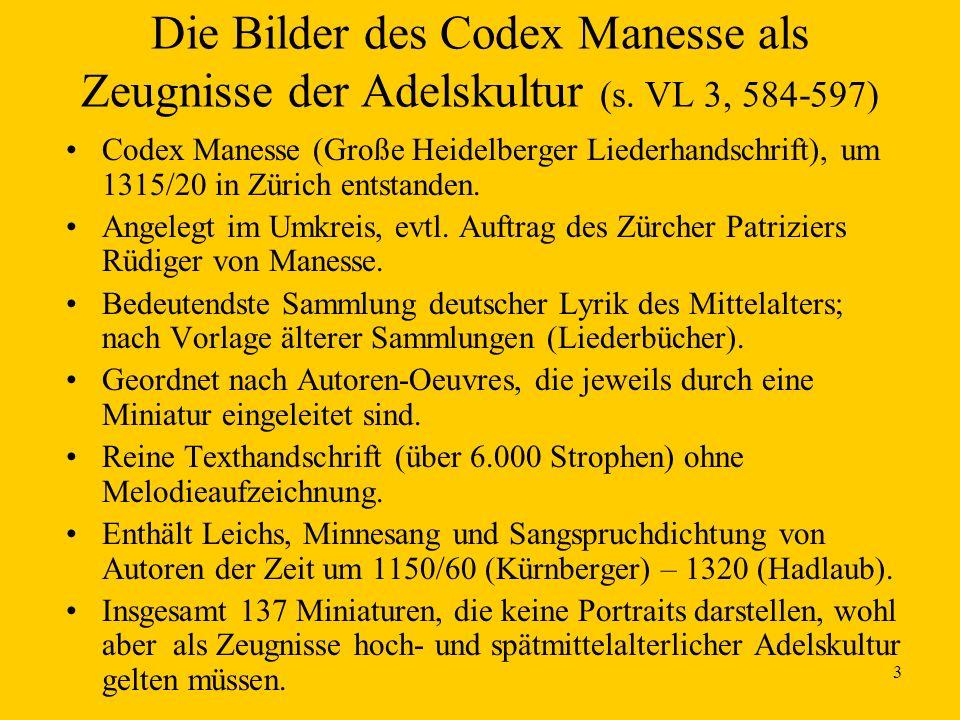 3 Die Bilder des Codex Manesse als Zeugnisse der Adelskultur (s. VL 3, 584-597) Codex Manesse (Große Heidelberger Liederhandschrift), um 1315/20 in Zü