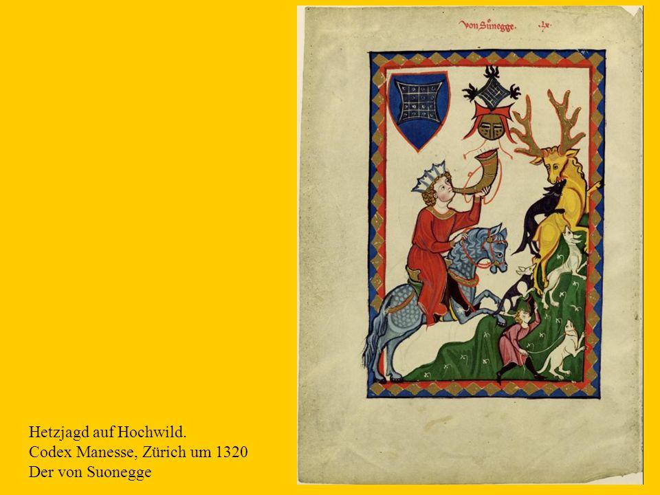7 Hetzjagd auf Hochwild. Codex Manesse, Zürich um 1320 Der von Suonegge