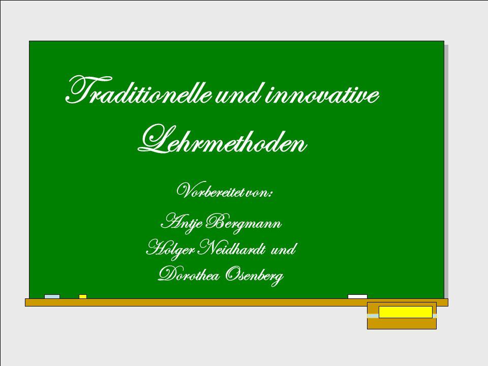 Professionalisierungskurs 2006 Lehrmethoden Traditionelle und innovative Lehrmethoden Vorbereitet von: Antje Bergmann Holger Neidhardt und Dorothea Os