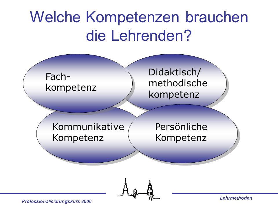 Professionalisierungskurs 2006 Lehrmethoden Welche Kompetenzen brauchen die Lehrenden.