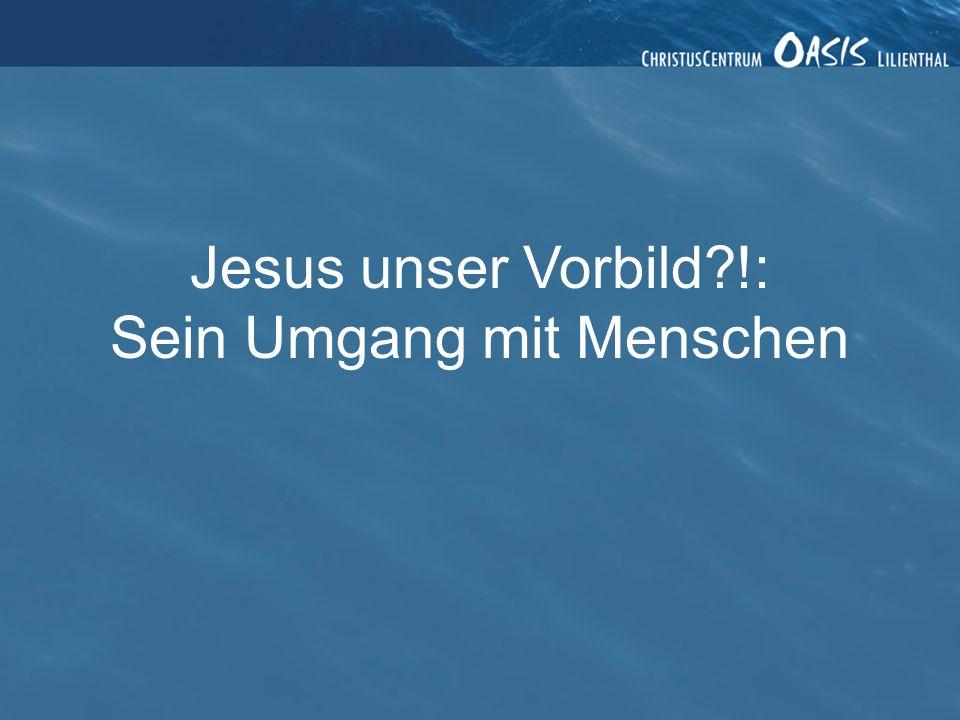 Jesus unser Vorbild?!: Sein Umgang mit Menschen
