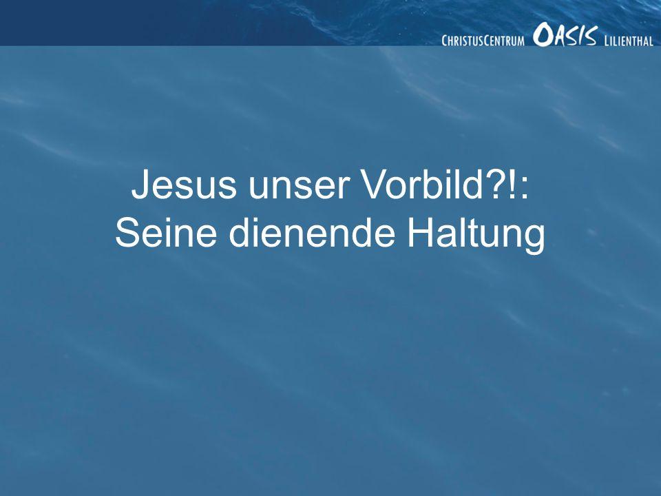 Jesus unser Vorbild?!: Seine dienende Haltung
