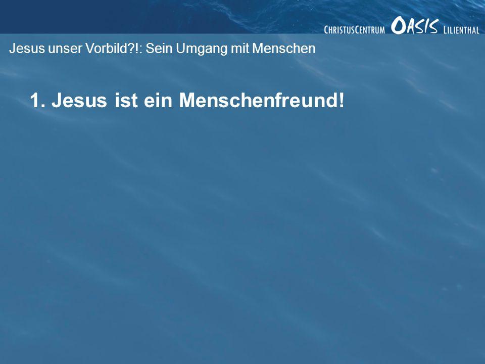 1. Jesus ist ein Menschenfreund!
