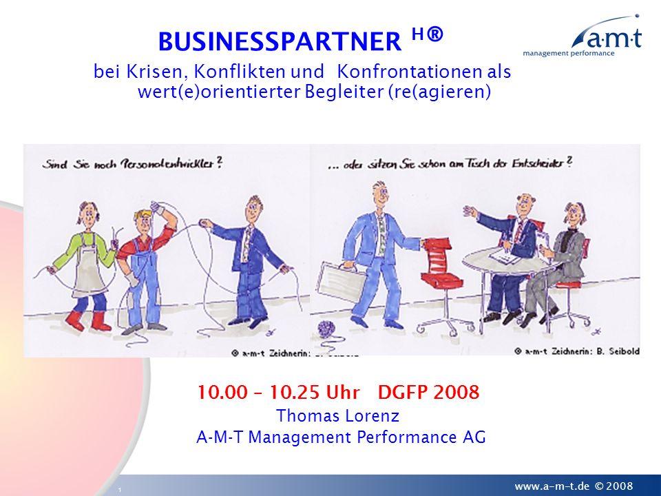 1 www.a-m-t.de © 2008 10.00 – 10.25 Uhr DGFP 2008 Thomas Lorenz A-M-T Management Performance AG BUSINESSPARTNER H ® bei Krisen, Konflikten und Konfron