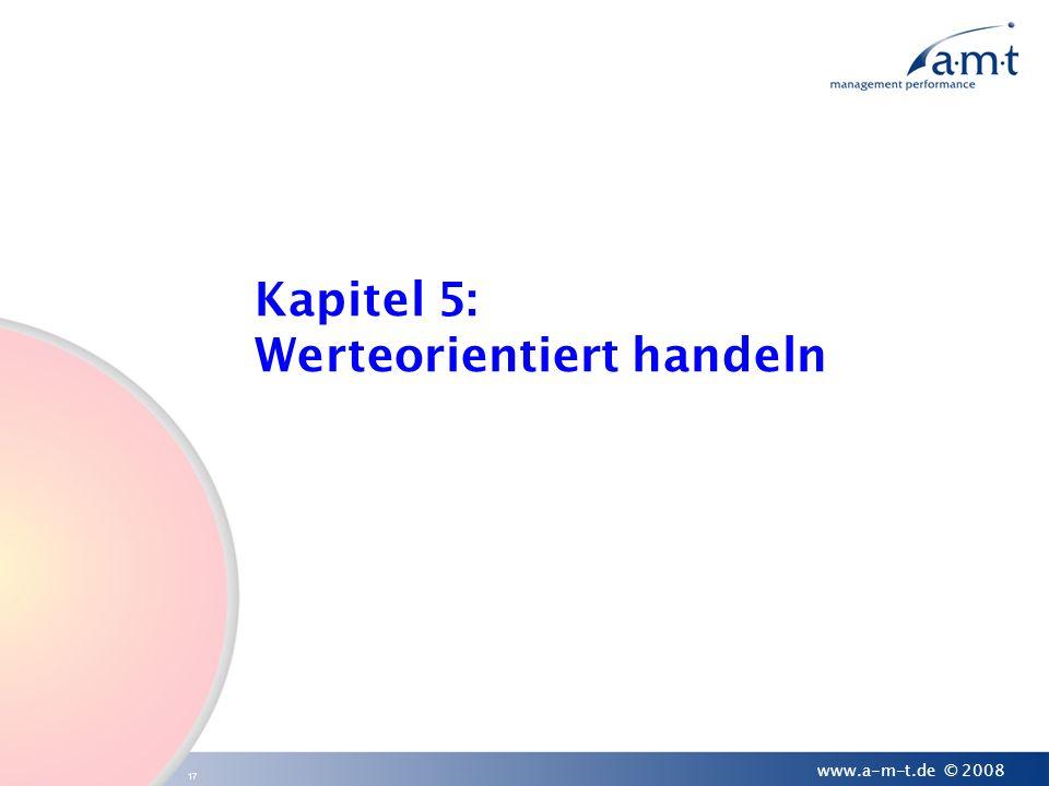 17 www.a-m-t.de © 2008 Kapitel 5: Werteorientiert handeln