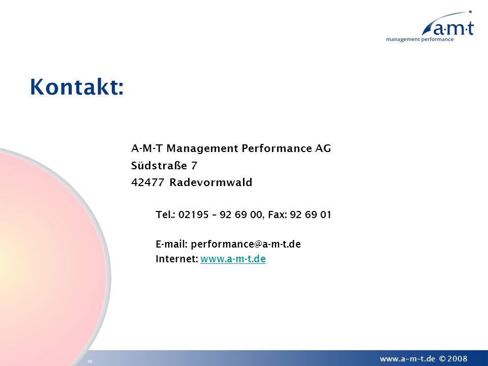 19 www.a-m-t.de © 2008 Kontakt: A-M-T Management Performance AG Südstraße 7 42477 Radevormwald Tel.: 02195 – 92 69 00, Fax: 92 69 01 E-mail: performan