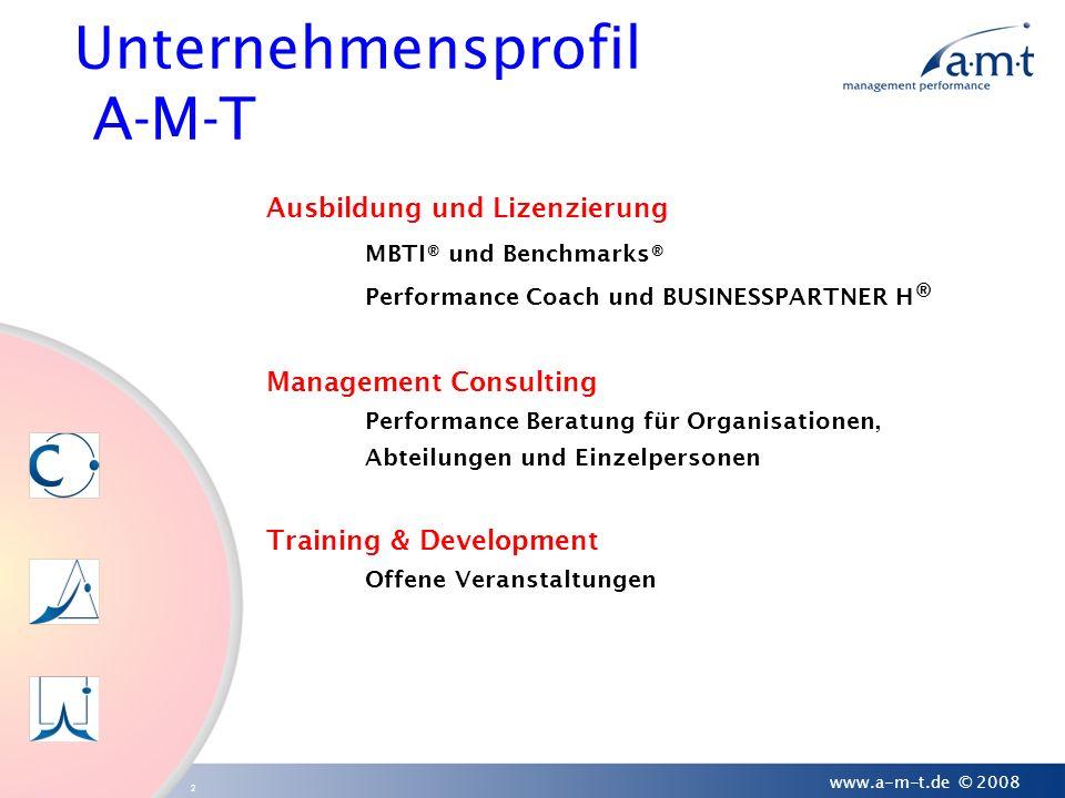 2 www.a-m-t.de © 2008 Unternehmensprofil A-M-T Ausbildung und Lizenzierung MBTI® und Benchmarks® Performance Coach und BUSINESSPARTNER H ® Management