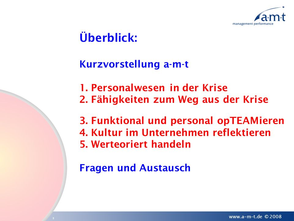 3 www.a-m-t.de © 2008 Überblick: Kurzvorstellung a-m-t 1. Personalwesen in der Krise 2. Fähigkeiten zum Weg aus der Krise 3. Funktional und personal o