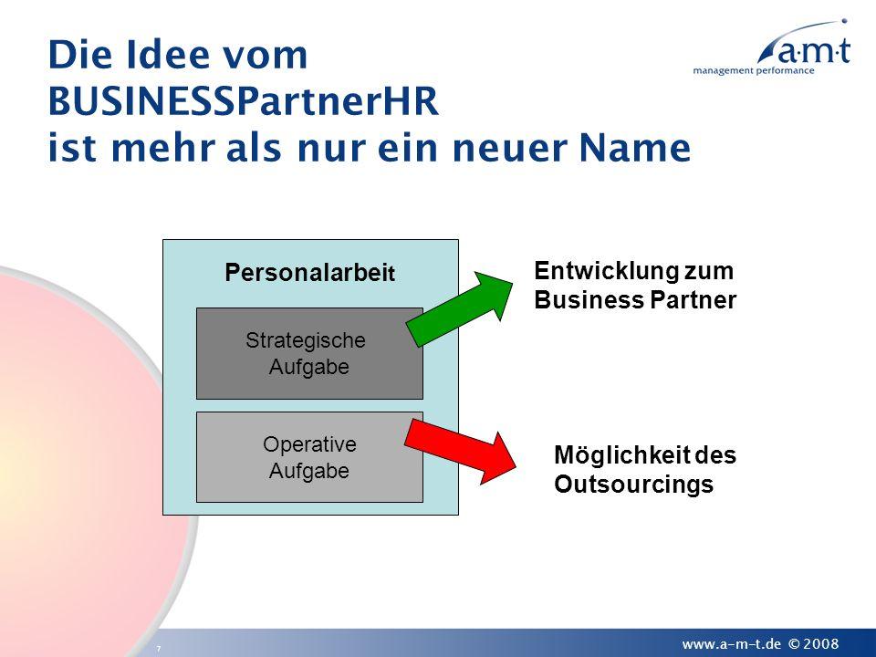 7 www.a-m-t.de © 2008 Die Idee vom BUSINESSPartnerHR ist mehr als nur ein neuer Name Personalarbei t Strategische Aufgabe Operative Aufgabe Entwicklun