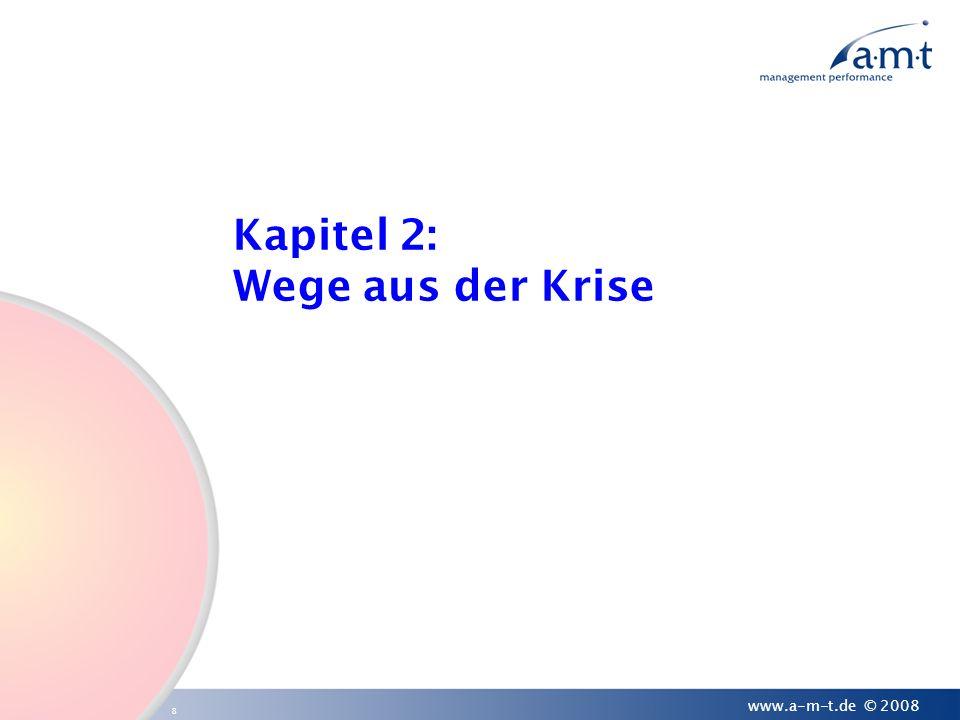 8 www.a-m-t.de © 2008 Kapitel 2: Wege aus der Krise
