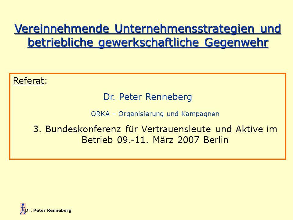 Dr. Peter Renneberg Vereinnehmende Unternehmensstrategien und betriebliche gewerkschaftliche Gegenwehr Referat: Dr. Peter Renneberg ORKA – Organisieru