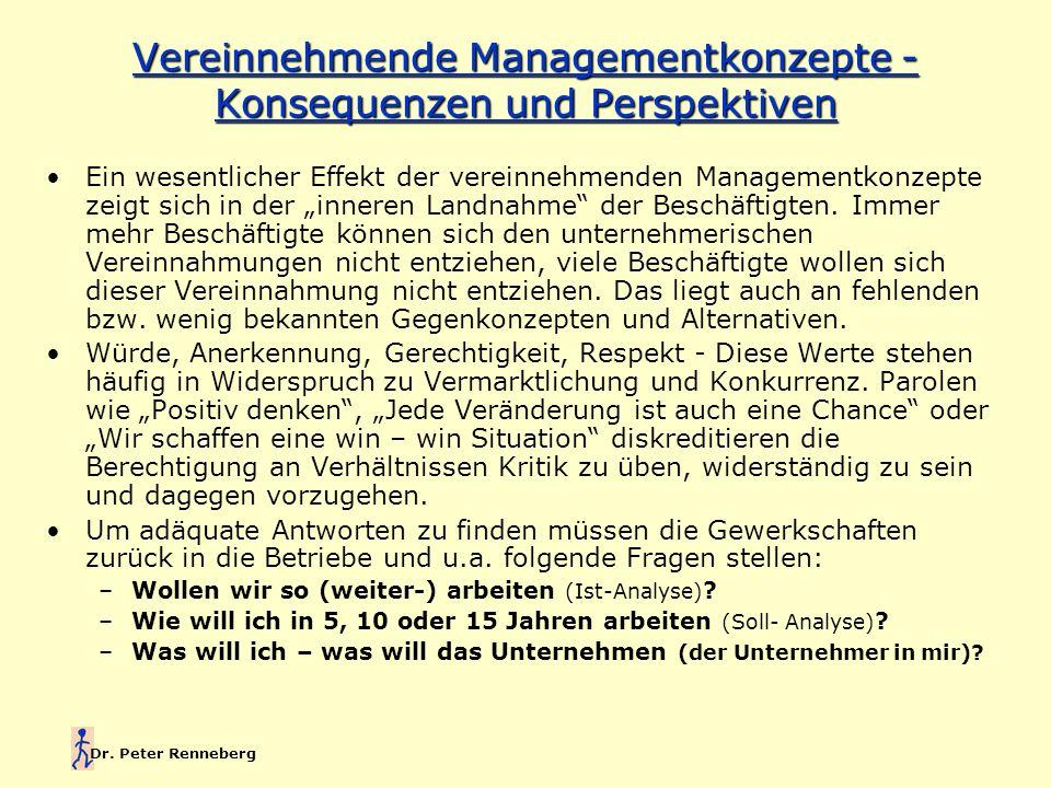 Dr. Peter Renneberg Ein wesentlicher Effekt der vereinnehmenden Managementkonzepte zeigt sich in der inneren Landnahme der Beschäftigten. Immer mehr B