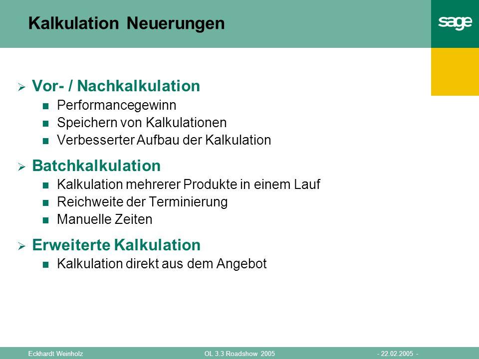 - 22.02.2005 -OL 3.3 Roadshow 2005Eckhardt Weinholz Kalkulation Neuerungen Vor- / Nachkalkulation Performancegewinn Speichern von Kalkulationen Verbes