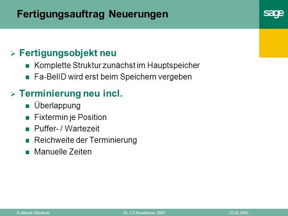 - 22.02.2005 -OL 3.3 Roadshow 2005Eckhardt Weinholz Fertigungsauftrag Neuerungen Fertigungsobjekt neu Komplette Struktur zunächst im Hauptspeicher Fa-