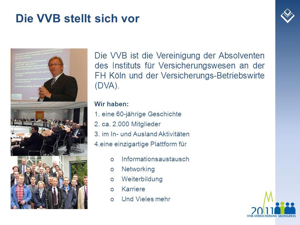 2 Die VVB ist die Vereinigung der Absolventen des Instituts für Versicherungswesen an der FH Köln und der Versicherungs-Betriebswirte (DVA). Wir haben