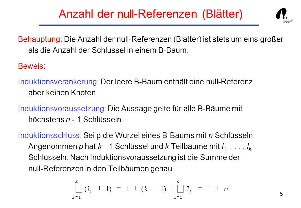 5 Anzahl der null-Referenzen (Blätter) Behauptung: Die Anzahl der null-Referenzen (Blätter) ist stets um eins größer als die Anzahl der Schlüssel in e