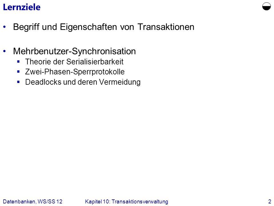 Datenbanken, WS/SS 12Kapitel 10: Transaktionsverwaltung2 Lernziele Begriff und Eigenschaften von Transaktionen Mehrbenutzer-Synchronisation Theorie de